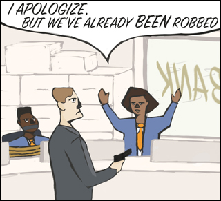 Cartoon showing a bank teller apologizing to a bank robber that the till is empty because the bank was robbed earlier that same day.
